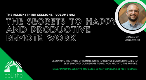 The #Slinkythink Sessions, Vol 002 | Secrets to Happy and Productive Remote Work