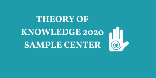 IB THEORY OF KNOWLEDGE 2020 SAMPLE RESOURCES