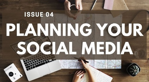 ISSUE #4 - PLANNING YOUR SOCIAL MEDIA
