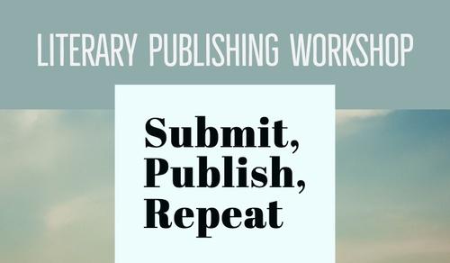 Literary Publishing Workshop: Submit, Publish, Repeat