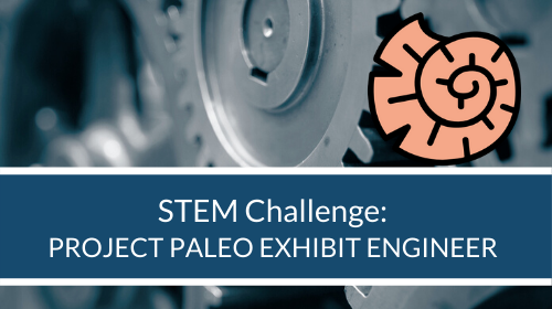 STEM Challenge - Project Paleo Exhibit Engineer