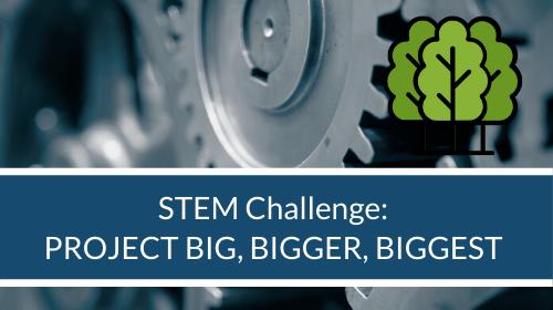 STEM Challenge - Project Big Bigger Biggest