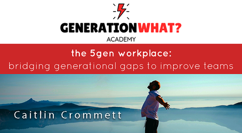 5gen Workplace: Bridging Generational Gaps to Improve Teams