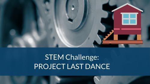 STEM Challenge - Project Last Dance