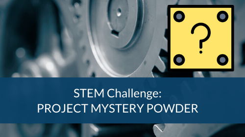 STEM Challenge - Project Mystery Powder