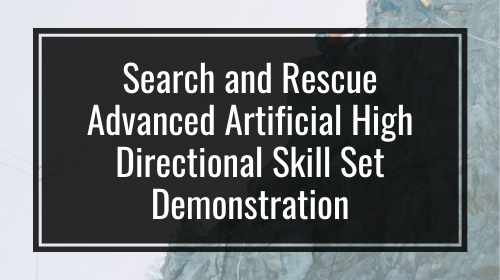 Search and Rescue Advanced Artificial High Directional Skill Set Demonstration