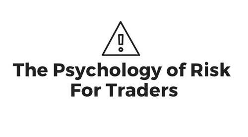 The Psychology of Risk For Traders