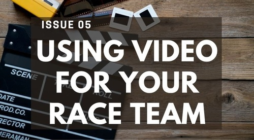 ISSUE #5 - USING VIDEO FOR YOUR RACE TEAM