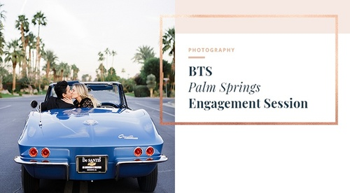 BTS - Palm Springs Engagement Session