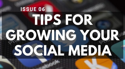 ISSUE #6 - TIPS FOR GROWING YOUR SOCIAL MEDIA