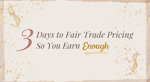 3 Days to Fair Trade Pricing So You Earn Enough