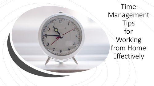 Time Management Tips for Working from Home Effectively