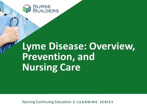 Lyme Disease:  Overview, Prevention, and Nursing Care