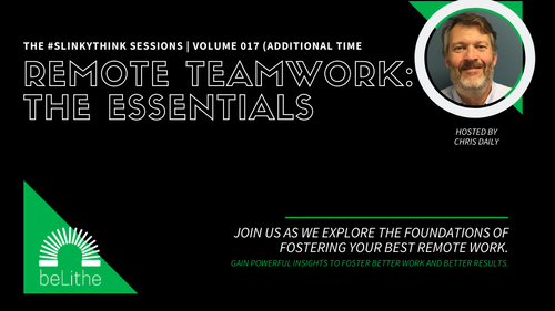 The #Slinkythink Sessions, Vol 017 | Remote Teamwork:  The Essentials