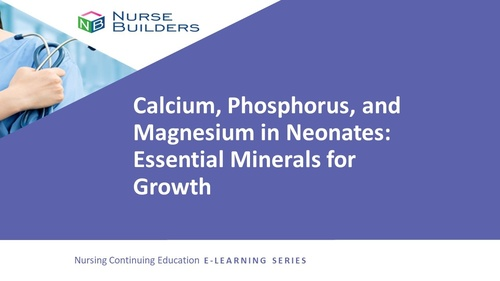 Calcium, Phosphorous, and Magnesium:  Essential Minerals for Growth in the Neonate