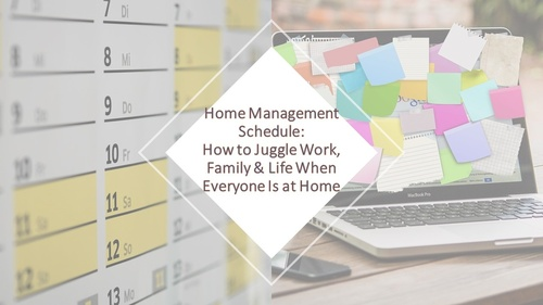 Home Management Schedule: How to Juggle Work, Family and Life When Everyone Is at Home