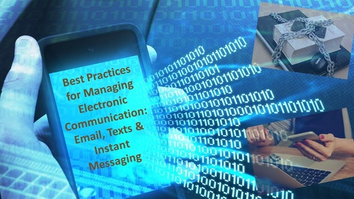 Best Practices for Managing Electronic Communication: Email, Texts & Instant Messaging