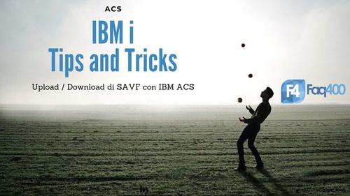 Tip and Tricks - Download e Upload di SAVF con IBM ACS