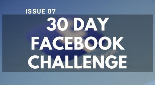 ISSUE #7 - 30-DAY FACEBOOK CHALLENGE