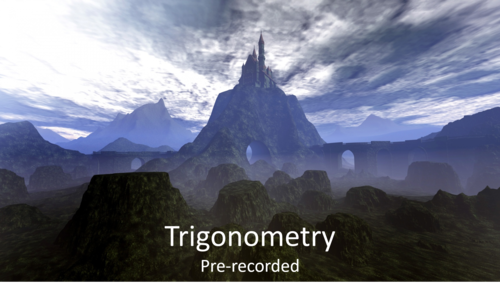 Trigonometry (Pre-recorded)
