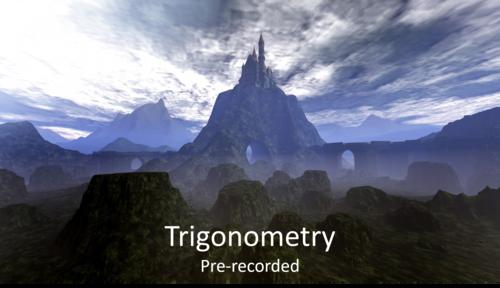 Trigonometry (Pre-recorded)