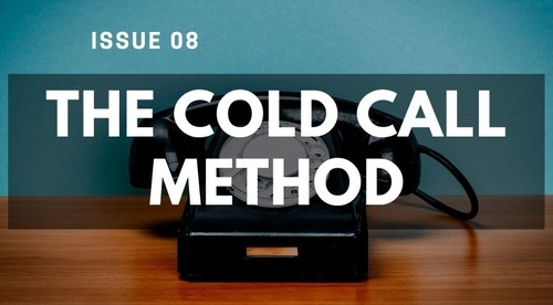 ISSUE #8 - THE COLD CALL METHOD