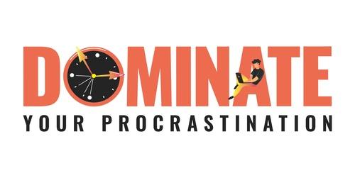 Dominate Your Procrastination