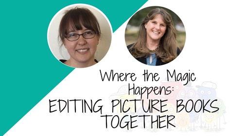 MINI-CLASS: Where the Magic Happens: EDITING PICTURE BOOKS TOGETHER
