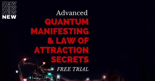 Advanced Quantum Manifesting Secrets: Putting The Law Of Attraction On Steroids