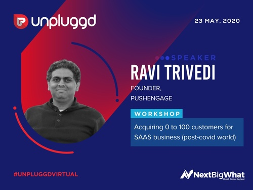 Acquiring Your First 100 customers for SAAS businesses: Workshop by Ravi Trivedi