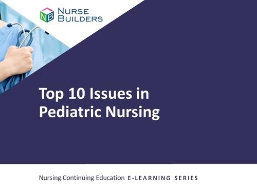 Top 10 Issues in Pediatric Nursing