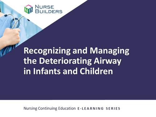 Recognizing and Managing the Deteriorating Airway in Infants and Children
