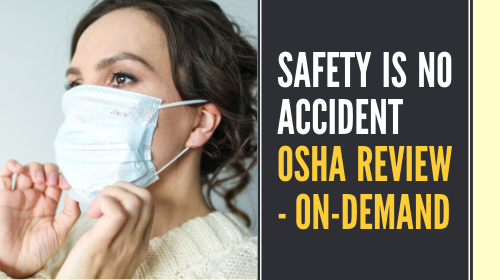 Safety is NO Accident! - OSHA Review