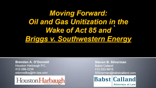 Oil and Gas Unitization After Act 85 and Briggs (1 PA Substantive CLE Credit)