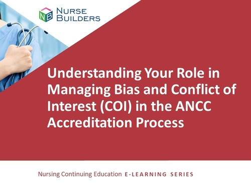 Understanding Your Role in Managing Bias and Conflict of Interest (COI) in the ANCC Accreditation Process