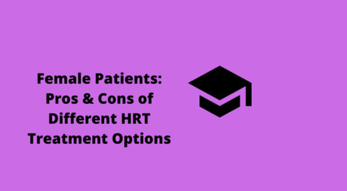 Female Patients: Pros & Cons of Different HRT Treatment Options