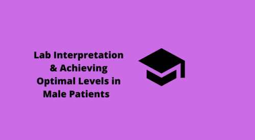 Lab Interpretation & Achieving Optimal Levels in Male Patients