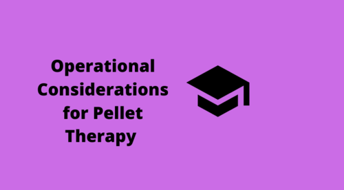 Operational Considerations for Pellet Therapy