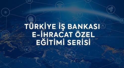 Türkiye İş Bankası E-İhracat Özel Eğitim Serisi