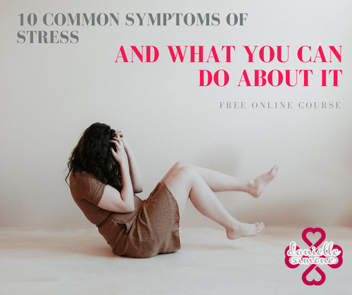 10 Common Symptoms of Stress (and what you can do about it!)