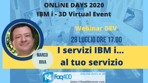 ONLiNE DAYS 2020 - Webinar DEV - I servizi IBM i ... al tuo servizio -  Marco Riva