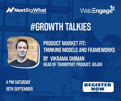 Finding Product Market Fit: Thinking Models and Frameworks. Attend the #GrowthTalkies Workshop by Vikrama Dhiman (Head of Products at Gojek)