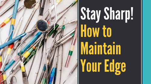 Stay Sharp! How to Maintain Your Edge