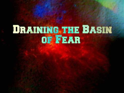 Draining the Basin of Fear