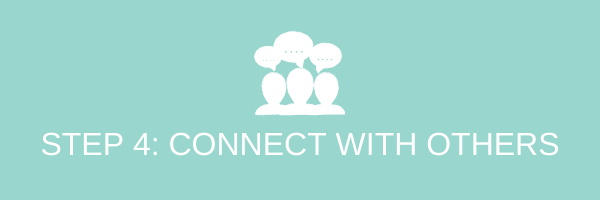 Step 4: connect with others