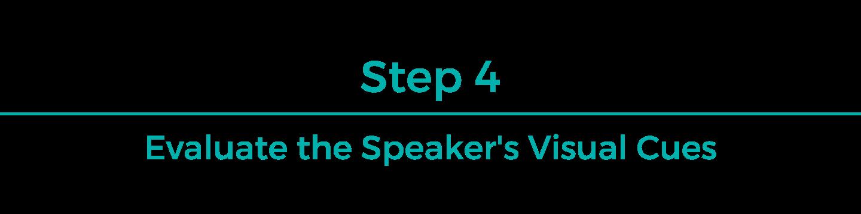 Step 4: Evaluate the speaker's visual cues