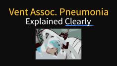 Ventilator Associated Pneumonia (VAP) Explained Clearly