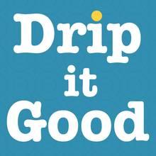 Drip It  Good