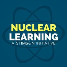 Nuclear Learning | A Stimson Initiative