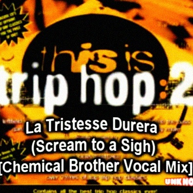 La Tristesse Durera (Scream to a Sigh) [Chemical Brother Vocal Mix]